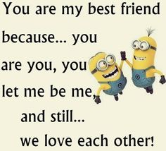 You are my best friend quotes quote friends best friends bff friendship quotes minions minion quotes. minion