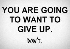 Tu vais ter vontade de desistir. NÃO CEDAS!