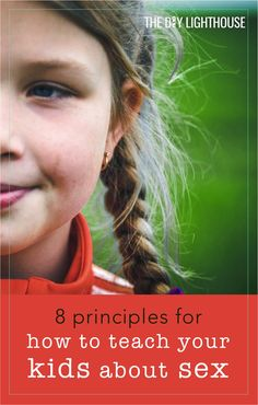 8 principles for how to teach your kids about sex | sex education ideas for telling your children about sex | parenting  tips and advice | how to go about teaching sex ed the right way