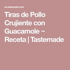 Tiras de Pollo Crujiente con Guacamole ~ Receta | Tastemade