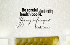 Wall Vinyl Decal Quote Sticker Home Decor Art Mural Be careful about reading health books. You may die of a misprint Mark Twain Z123 WisdomDecalHouse http://www.amazon.com/dp/B00MKXS63S/ref=cm_sw_r_pi_dp_su15tb085F7T4