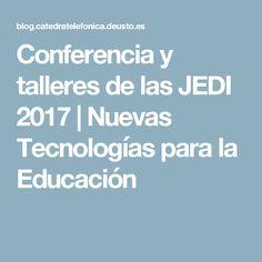 Conferencia y talleres de las JEDI 2017 | Nuevas Tecnologías para la Educación