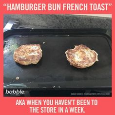 """""""'Hamburger Bun French Toast' AKA when you haven't been to the store in a week. Amazing Halloween Costumes, Parenting Humor, Hamburger, French Toast, Entertainment, Store, Larger, Parenting Memes, Burgers"""