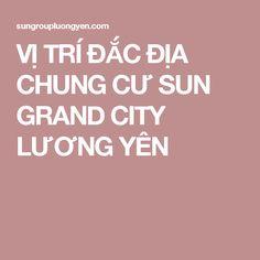 VỊ TRÍ ĐẮC ĐỊA CHUNG CƯ SUN GRAND CITY LƯƠNG YÊN