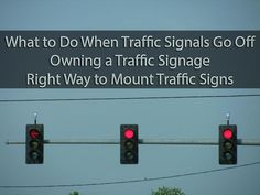 What to Do when Traffic Lights are Off, Legalities in Owning Signs, and How to Install one.