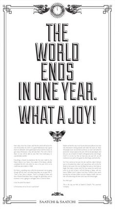 HE WORLD ENDS IN ONE YEAR. WHAT A JOY! - Agency: Saatchi & Saatchi Columbia