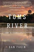 Pulitizer Prize winner for Nonfiction Toms River Toms River: A Story of Science and Salvation by Dan Fagin A crisp, hard-nosed probe into corporate arrogance and the power of public resistance makes this environmental caper essential reading. –Publishers Weekly