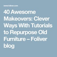 40 Awesome Makeovers: Clever Ways With Tutorials to Repurpose Old Furniture – Foliver blog
