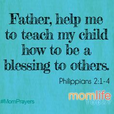 Father, help me to teach my child how to be a blessing to others. Help my child would learn and seek to always be a blessing to others.
