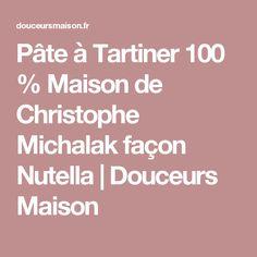 Pâte à Tartiner 100 % Maison de Christophe Michalak façon Nutella  |  Douceurs Maison