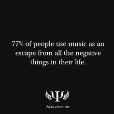 psych-facts:  77% of people use music as an escape from all the negative things in their life.