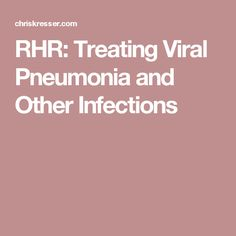 RHR: Treating Viral Pneumonia and Other Infections