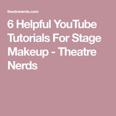 6 Helpful YouTube Tutorials For Stage Makeup - Theatre Nerds