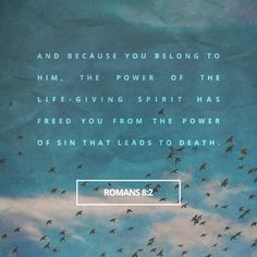 """""""For the law of the Spirit of life in Christ Jesus hath made me free from the law of sin and death."""" Romans 8:2 KJV http://bible.com/1/rom.8.2.kjv"""