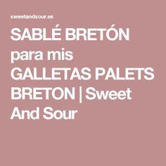SABLÉ BRETÓN para mis GALLETAS PALETS BRETON   Sweet And Sour