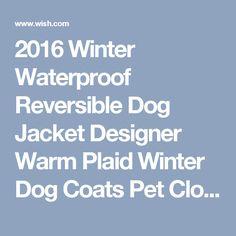 2016 Winter Waterproof Reversible Dog Jacket Designer Warm Plaid Winter Dog Coats Pet Clothes Elastic Small to Large Dog Clothes