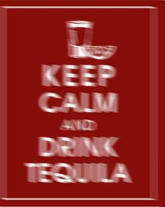 Keep Calm  drink Tequila