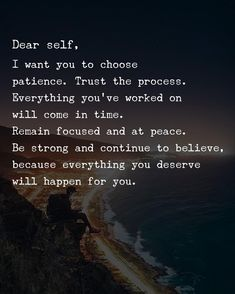 Dear self, I want you to choose patience. Trust the process. Everything you've worked on will come in time. I Want You, Things I Want, Dear Self, Trust The Process, You Deserve, Patience, Believe, Positive Outlook, Body And Soul