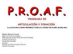 PROAF es un programa destinado fundamentalmente al alumnado con discapacidad auditiva y al alumnado con trastornos específicos del lenguaje, aunque también se puede utilizar con alumnado con otros trastornos del lenguaje e incluso como apoyo en el aprendizaje de la lectura.