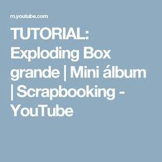 TUTORIAL: Exploding Box grande   Mini álbum   Scrapbooking - YouTube