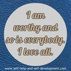 Self love affirmation for being worthy and for loving all.