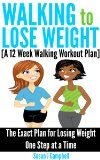 Walking to Lose Weight [A 12 Week Walking Workout Plan] - The Exact Plan for Losing Weight One Step at a Time:Amazon:Kindle Store