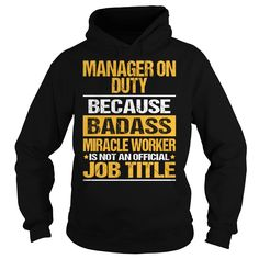 Manager On Duty Because Badass Miracle Worker Isn't An Official Job Title T-Shirts, Hoodies