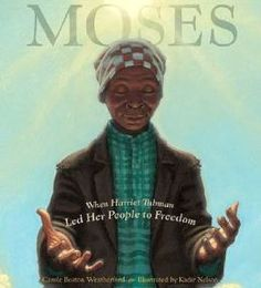 Moses: When Harriet Tubman Led Her People to Freedom  (Picture Book)