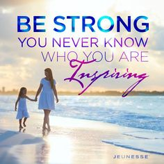 Be strong. You never know who you are inspiring -Unknown
