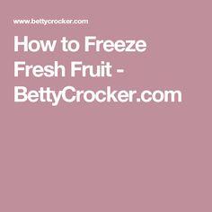 How to Freeze Fresh Fruit - BettyCrocker.com