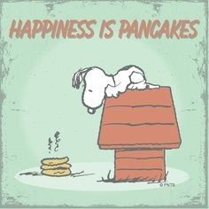 Happiness is pancakes - Snoopy #Peanuts #Snoopy