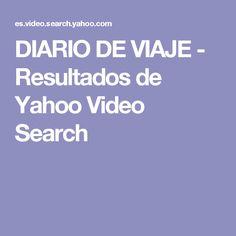 DIARIO DE VIAJE -  Resultados de Yahoo Video Search