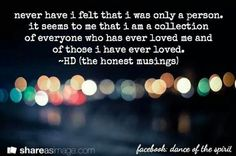 I'm not just one person but a collection of people I've ever loved.