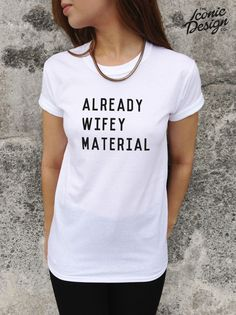 * Already Wifey Material T-shirt Top Tumblr Style Fashion Dope OOTD Blogger * #Unbranded