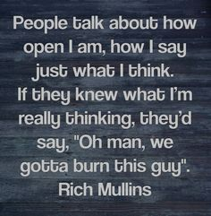 Rich Mullins Loved how he spoke about the righteous who are asking more than they should expect from people.