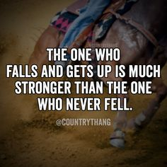 The one who falls and ets up is much stronger than the one who never fell…