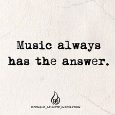 No truer words were ever spoken: music always has the answer. What's you favorite all time song? #music #femaleathleteinspiration