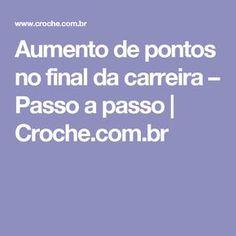 Aumento de pontos no final da carreira – Passo a passo | Croche.com.br