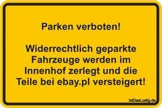 Parken verboten! Widerrechtlich geparkte Fahrzeuge werden im Innenhof zerlegt und die Teile bei ebay.pl versteigert! ... gefunden auf https://www.istdaslustig.de/spruch/607 #lustig #sprüche #fun #spass