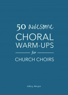 50 awesome choral warm-ups for church choirs + a free eBook! | @ashleydanyew