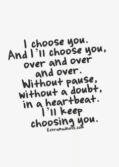 I'd choose you every time ❤️ and i have then i got hurt