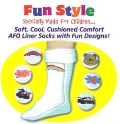 AFO Liner Socks for Kids: Boys-Girls. Fun Style Specially Made for Children. Soft, Cool, Cushioned Comfort. Made with CoolMAX to keep wearers dry and comfortable. Fits children to age 7 with bright, happy, different designs boys and girls will enjoy wearing. Flat seam tucks under toe to virtually eliminate seam sensitivity.
