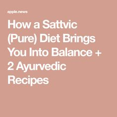 How a Sattvic (Pure) Diet Brings You Into Balance + 2 Ayurvedic Recipes Ayurvedic Recipes, Yoga Journal, Leaky Gut, Grocery Lists, Ayurveda, Diet Recipes, Bring It On, Pure Products, Healthy