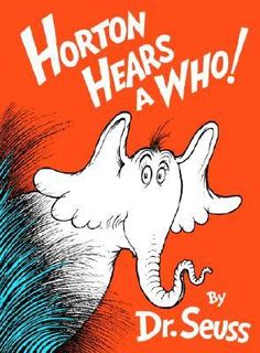 Horton Hears a Who! A person's a person, no matter how small.