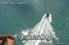 Before I die, I want to...Go Parasaling. Follow my bucket list and create your own @ BucketMate.com