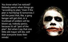 Nobody panics when things go according to plan - Joker Batman Quotes, Best Joker Quotes, Badass Quotes, Joker Qoutes, Movie Quotes, True Quotes, Book Quotes, Nananana Batman, Heath Ledger Joker