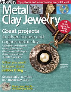 Learn all about silver, bronze, and copper metal clay with Art Jewelry's special 2011 issue of Metal Clay Jewelry!