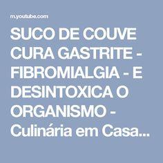 SUCO DE COUVE CURA GASTRITE - FIBROMIALGIA - E DESINTOXICA O ORGANISMO - Culinária em Casa - YouTube