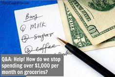 Q: Help! How to stop spending more than 1,000 dollars per month on groceries?