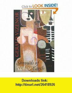 Shrouds of White Earth (Excelsior Editions) (9781438434469) Gerald Vizenor , ISBN-10: 1438434464  , ISBN-13: 978-1438434469 ,  , tutorials , pdf , ebook , torrent , downloads , rapidshare , filesonic , hotfile , megaupload , fileserve